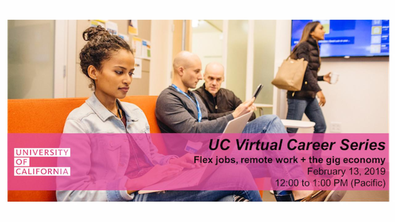"People working on computers with text ""UC Virtual Career Series; Flex jobs, remote work + the gig economy; February 13, 2019; 12:00 to 1:00 PM (Pacific)"